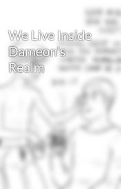 We Live Inside Dameon's Realm by KaitoShion040