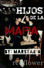 Hijos de la Mafia #Wattys2018 by MarStar18