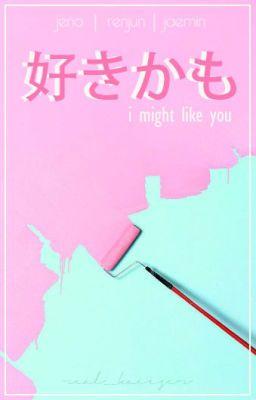 Đọc truyện [NCT] [No|Min|Jun] Chắc là tớ thích cậu rồi ấy!