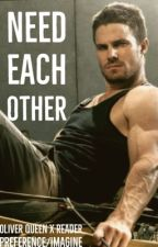 Need Each Other(Oliver Queen x Reader) by MzDinahLLance