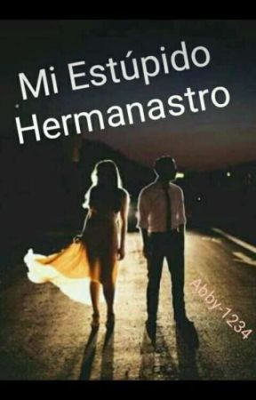 Mi Estúpido Hermanastro (Secuela) (COMPLETA)  by Abby-1234