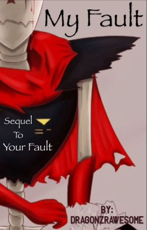 My Fault - Underfell Fanfiction (Sequel to Your Fault) by DragonzRawesomE