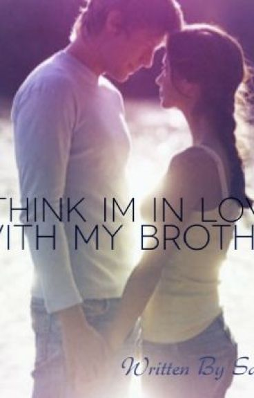 I Think I'm In Love...with My Brother