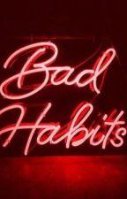 Bad Habits by nannalovely
