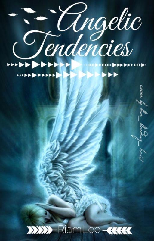 Angelic Tendencies (being rewritten) by RiamLee