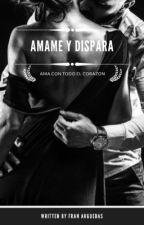 Ámame y Dispara by Fran240203