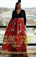 UN AMOUR MAL BARRÉ  ( xalam dèmone na bey nexx) by chroniquesfromDakar