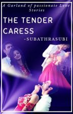The Tender Caress - SwaSan One Shots ( Garland Of Passionate Love Stories )    by Subathra_subee
