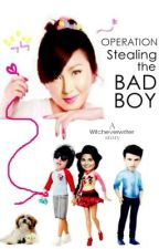 OPERATION: STEALING THE BAD BOY by witcheverwriter