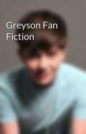 Greyson Fan Fiction by fanbasegreyson