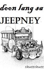 Doon lang sa Jeepney by chueechuee