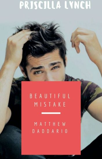 Beautiful Mistake // Matthew Daddario ♡
