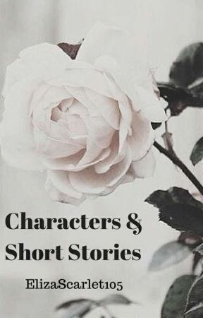 Characters and Short Stories by ElizaScarlet105