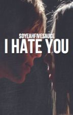 I Hate You || L.H. by soyeahfivesauce
