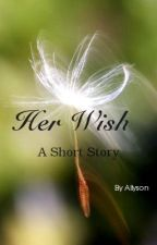 Her Wish (A Short Story) by CAQueen