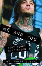 Me and You ( Tony Perry Fan Fiction) by marrcilena_