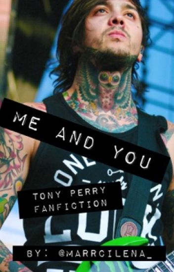Me and You ( Tony Perry Fan Fiction)