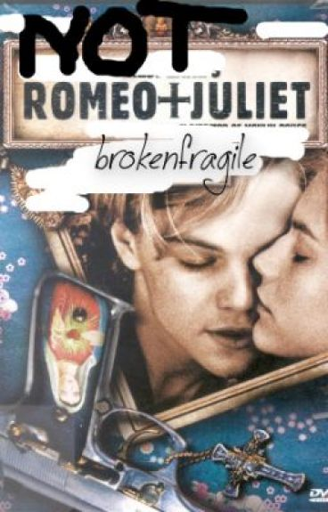 Not Romeo And Juliet by brokenfragile