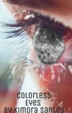 Colorless Eyes   By Kimora Santos  by wallflower_725