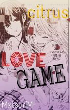 Love Game || Citrus  by MxtsuriM