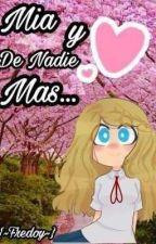 """""""Mia y De Nadie Mas"""" {~Fredoy~} by LizThePudinUwU"""