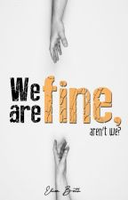 We Are Fine, Are We? (Completed) by _ElizaBeth_bah_ni