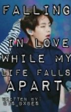 Falling In Love While My Life Falls Apart || Kim Taehyung  by bts_bxbes