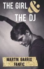 The girl and the DJ (Martin Garrix fanfic) by Madeleinerm19