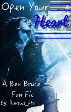 Open Your Heart (Ben Bruce Fan Fic) by iluvsws_ptv