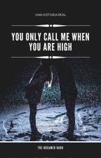 YOU ONLY CALL ME WHEN YOU ARE HIGH.. by Thedreamerdark