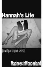 Hannah's Life (IN EDITING) by MadnessinWonderland