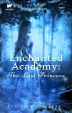 Enchanted Academy: The Lost Princess by caitlin_levine64
