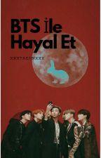 BTS İle Hayal Et by XXXKimSeokJinXXX