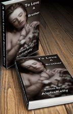 To Love A Brother (MxB)  by Oyster_pearl