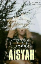 Takdir Aisyah (Complete) by RaziaFarhani