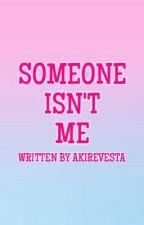 Someone Isn't Me by AkireVesta