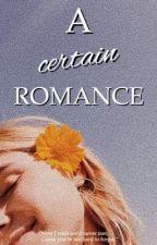 A Certain Romance || ch  by fivesaucewbu