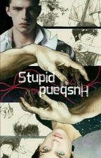 STUPID HUSBAND [PREKUEL] by Fujotaku96