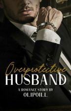 Overprotective Husband by SitiKholifaahh