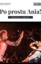 Po prostu Ania! |Wesoła Ekipa  by bbeerkoo