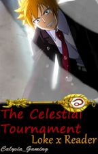 The Celestial Tournament - Loke x Reader - Fairy Tail by Calysia_Gaming