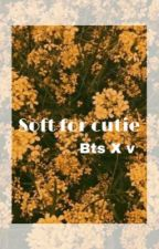 Soft for cutie [bts x v ] by cutekookv