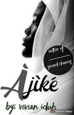 Àjíkè (Book One In The Battered Wives Series) #ProjectNigeria by TheOmoope
