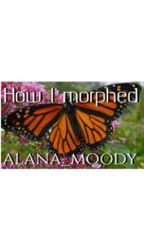 How I morphed  by alana_moody