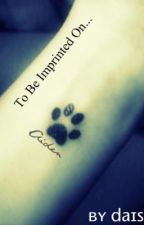 To Be Imprinted On... by Daisie