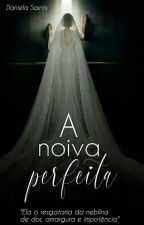 A noiva perfeita by DanielaSaints