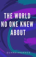 The World No One Knew About by GuardianDracs