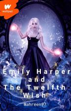 Emily Harper and The Twelfth Wish by mahreen97