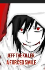 A Forced Smile (Jeff the Killer romance) by Hollywood_undead_056
