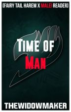 {COMPLETED} Time Of Man[FairyTailHarem x Male!Reader] by TheWidowMaker